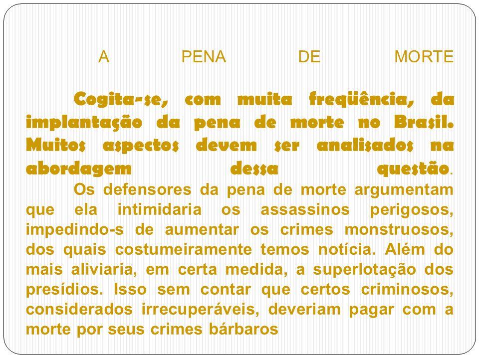 A PENA DE MORTE Cogita-se, com muita freqüência, da implantação da pena de morte no Brasil.