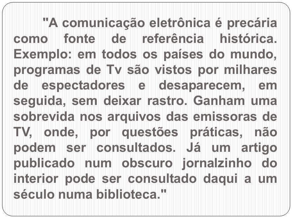 A comunicação eletrônica é precária como fonte de referência histórica.