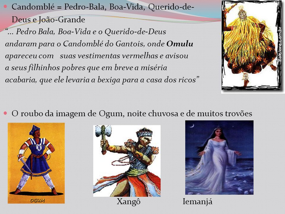 Candomblé = Pedro-Bala, Boa-Vida, Querido-de- Deus e João-Grande