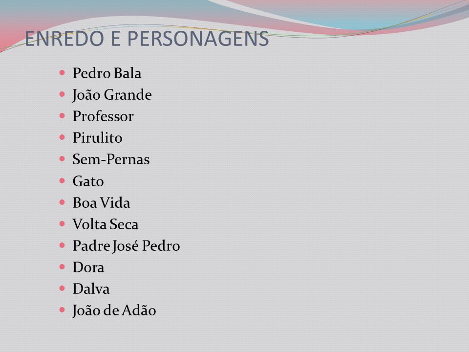 ENREDO E PERSONAGENS Pedro Bala João Grande Professor Pirulito