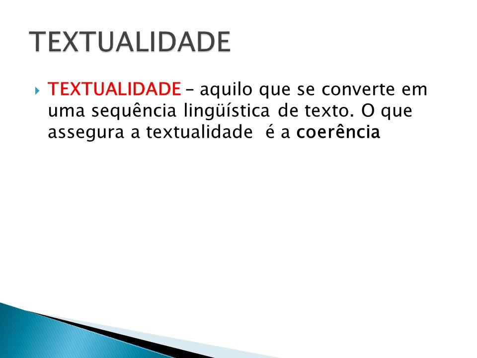 TEXTUALIDADE TEXTUALIDADE – aquilo que se converte em uma sequência lingüística de texto.