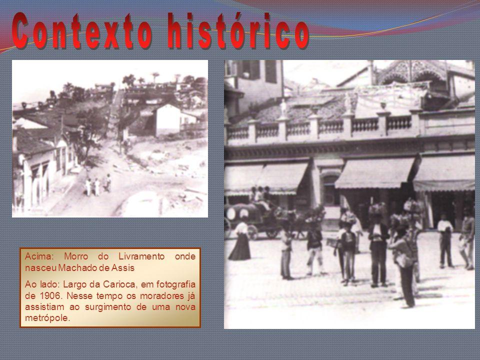 Contexto histórico Acima: Morro do Livramento onde nasceu Machado de Assis.