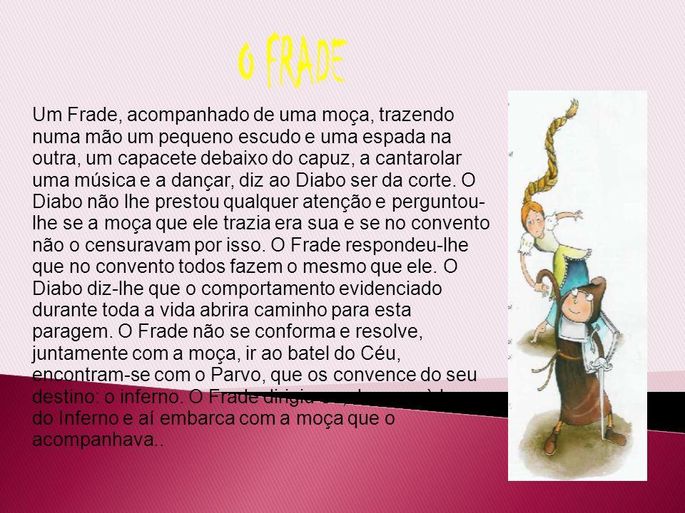 Um Frade, acompanhado de uma moça, trazendo numa mão um pequeno escudo e uma espada na outra, um capacete debaixo do capuz, a cantarolar uma música e a dançar, diz ao Diabo ser da corte.