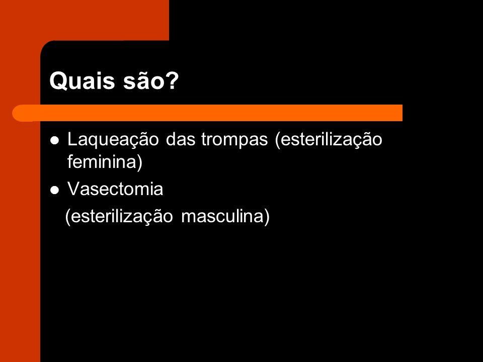 Quais são Laqueação das trompas (esterilização feminina) Vasectomia
