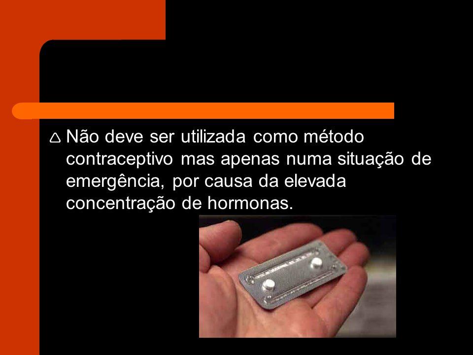 Não deve ser utilizada como método contraceptivo mas apenas numa situação de emergência, por causa da elevada concentração de hormonas.