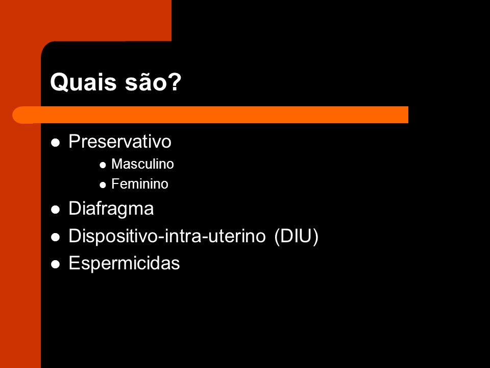 Quais são Preservativo Diafragma Dispositivo-intra-uterino (DIU)