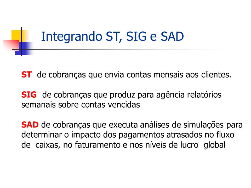 Integrando ST, SIG e SADST de cobranças que envia contas mensais aos clientes. SIG de cobranças que produz para agência relatórios.