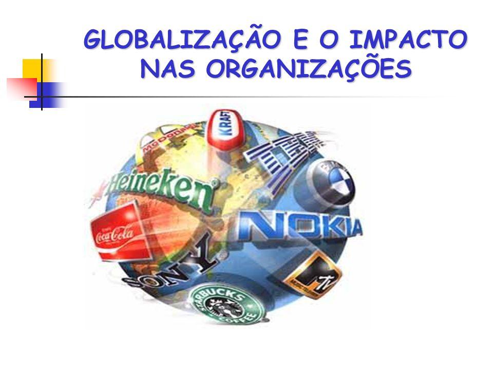 GLOBALIZAÇÃO E O IMPACTO NAS ORGANIZAÇÕES