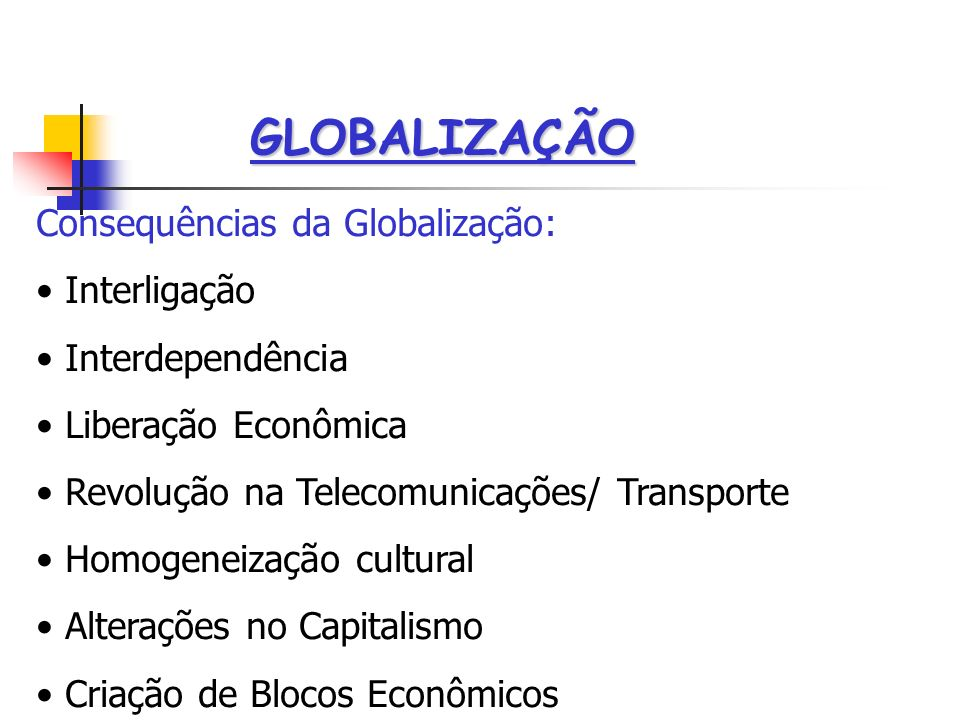 GLOBALIZAÇÃO Consequências da Globalização: Interligação