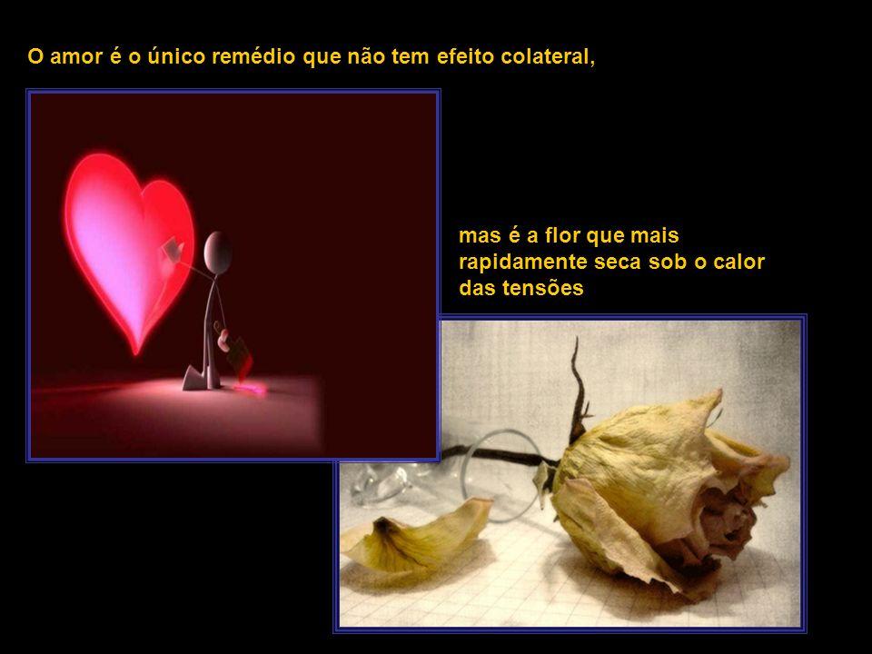 O amor é o único remédio que não tem efeito colateral,
