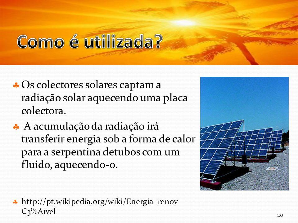 Como é utilizada Os colectores solares captam a radiação solar aquecendo uma placa colectora.