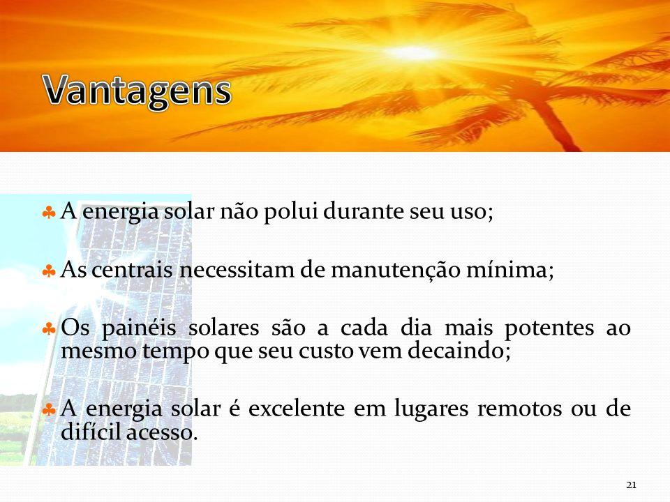 Vantagens A energia solar não polui durante seu uso;