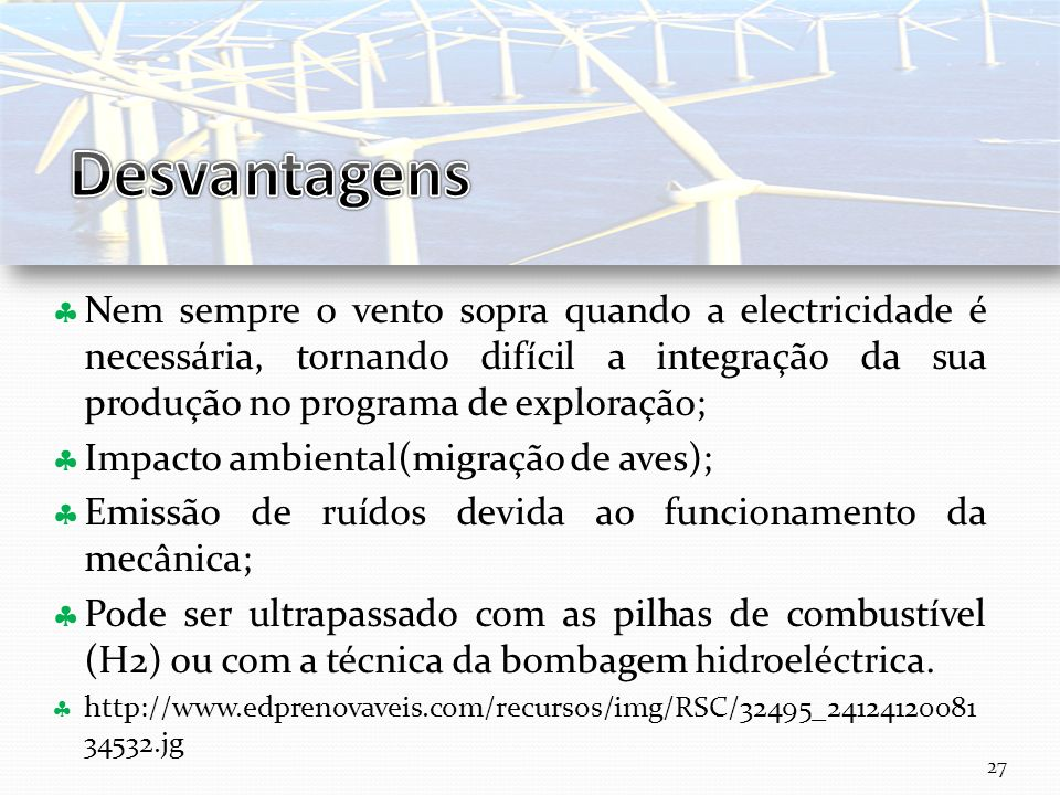 Desvantagens Nem sempre o vento sopra quando a electricidade é necessária, tornando difícil a integração da sua produção no programa de exploração;