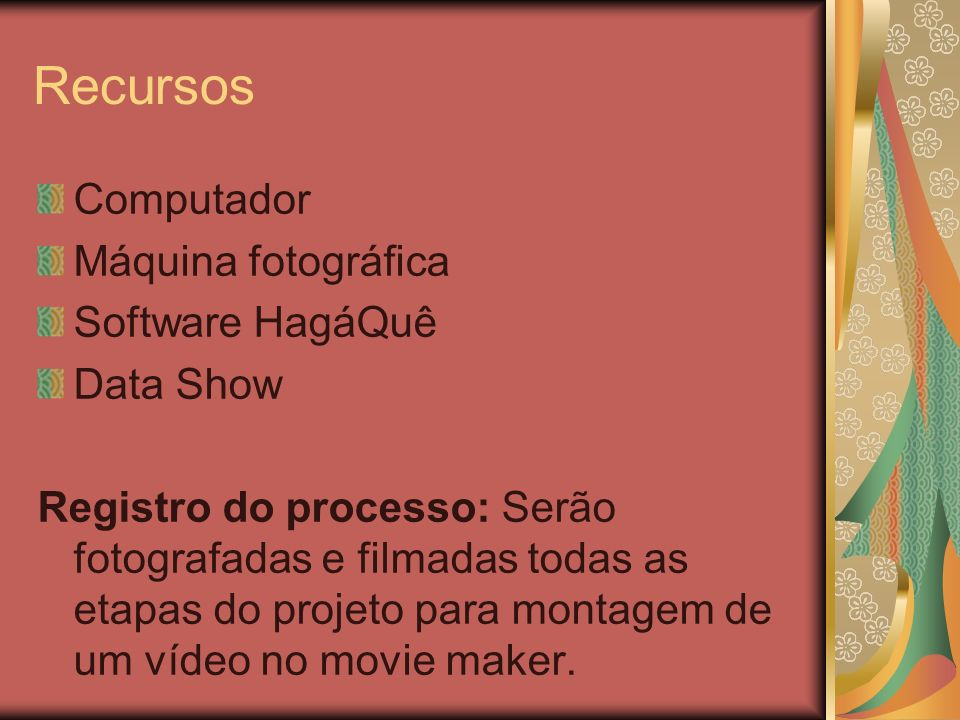 Recursos Computador Máquina fotográfica Software HagáQuê Data Show