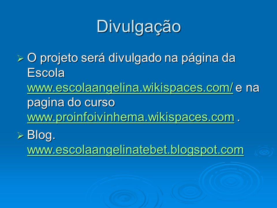 DivulgaçãoO projeto será divulgado na página da Escola www.escolaangelina.wikispaces.com/ e na pagina do curso www.proinfoivinhema.wikispaces.com .