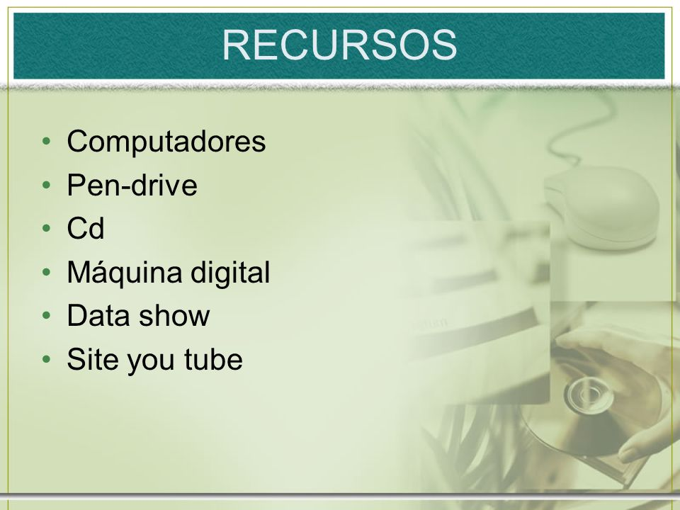 RECURSOS Computadores Pen-drive Cd Máquina digital Data show