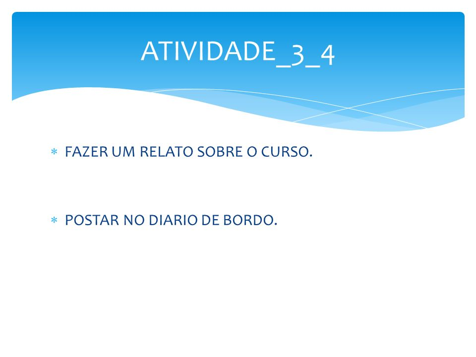 ATIVIDADE_3_4 FAZER UM RELATO SOBRE O CURSO.