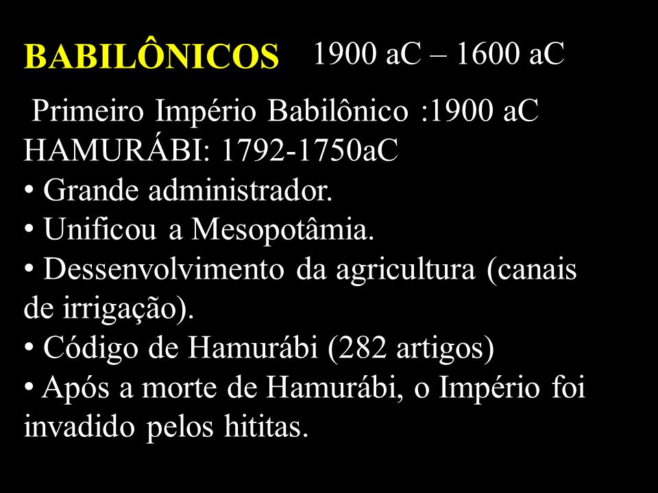 BABILÔNICOS 1900 aC – 1600 aC Primeiro Império Babilônico :1900 aC