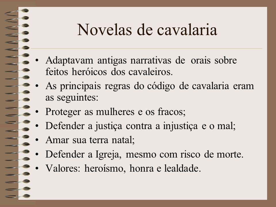 Novelas de cavalaria Adaptavam antigas narrativas de orais sobre feitos heróicos dos cavaleiros.