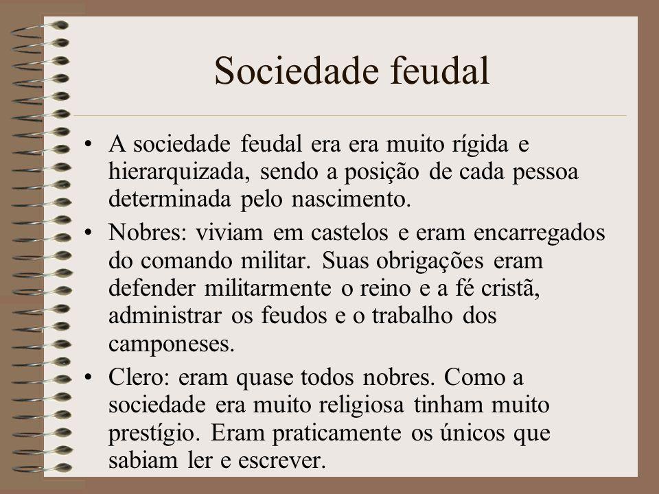 Sociedade feudal A sociedade feudal era era muito rígida e hierarquizada, sendo a posição de cada pessoa determinada pelo nascimento.