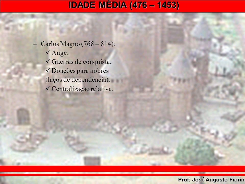 Carlos Magno (768 – 814): Auge. Guerras de conquista. Doações para nobres. (laços de dependência).