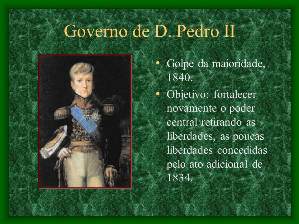 Governo de D. Pedro II Golpe da maioridade, 1840.