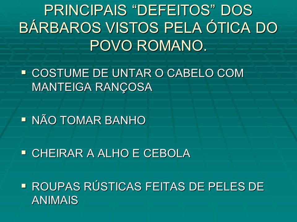 PRINCIPAIS DEFEITOS DOS BÁRBAROS VISTOS PELA ÓTICA DO POVO ROMANO.