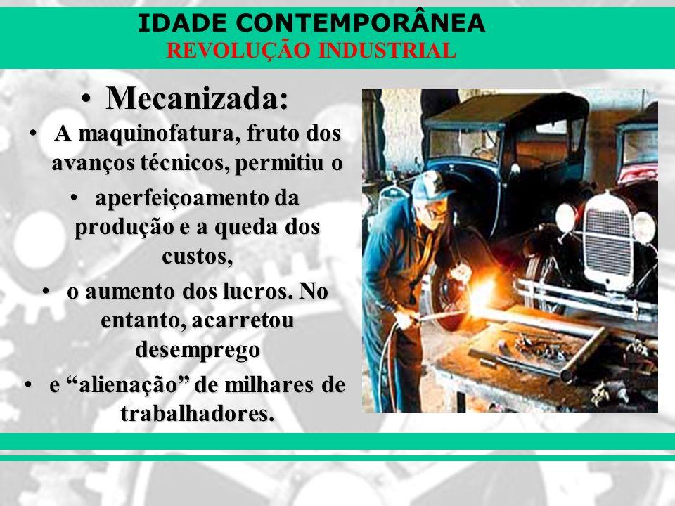 Mecanizada: A maquinofatura, fruto dos avanços técnicos, permitiu o