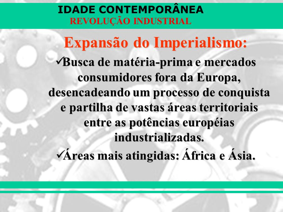 Expansão do Imperialismo: Áreas mais atingidas: África e Ásia.