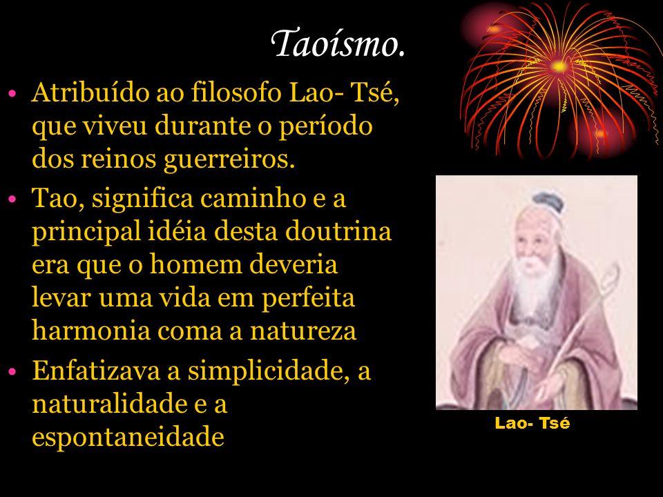 Taoísmo. Atribuído ao filosofo Lao- Tsé, que viveu durante o período dos reinos guerreiros.