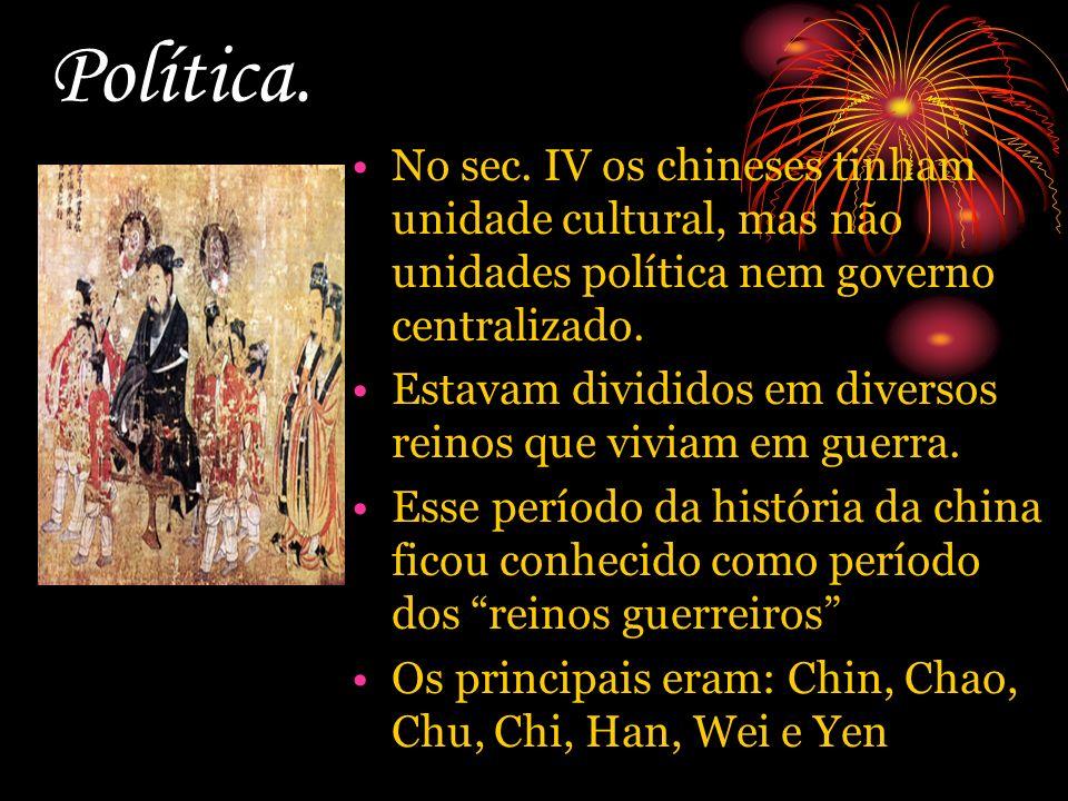 Política. No sec. IV os chineses tinham unidade cultural, mas não unidades política nem governo centralizado.