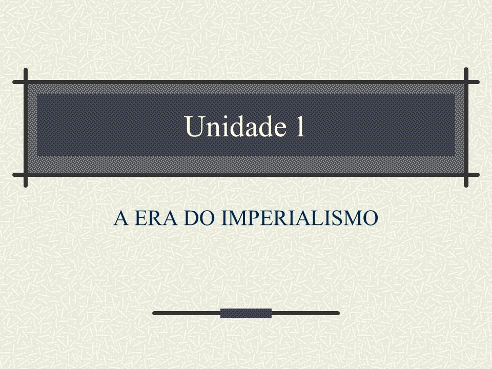 Unidade 1 A ERA DO IMPERIALISMO
