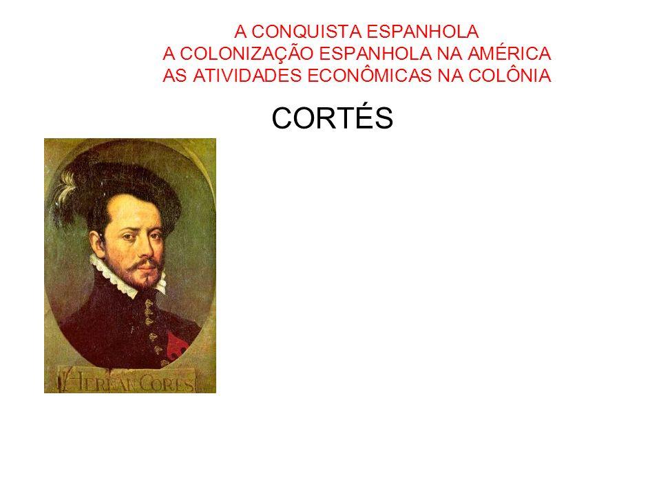 A CONQUISTA ESPANHOLA A COLONIZAÇÃO ESPANHOLA NA AMÉRICA AS ATIVIDADES ECONÔMICAS NA COLÔNIA