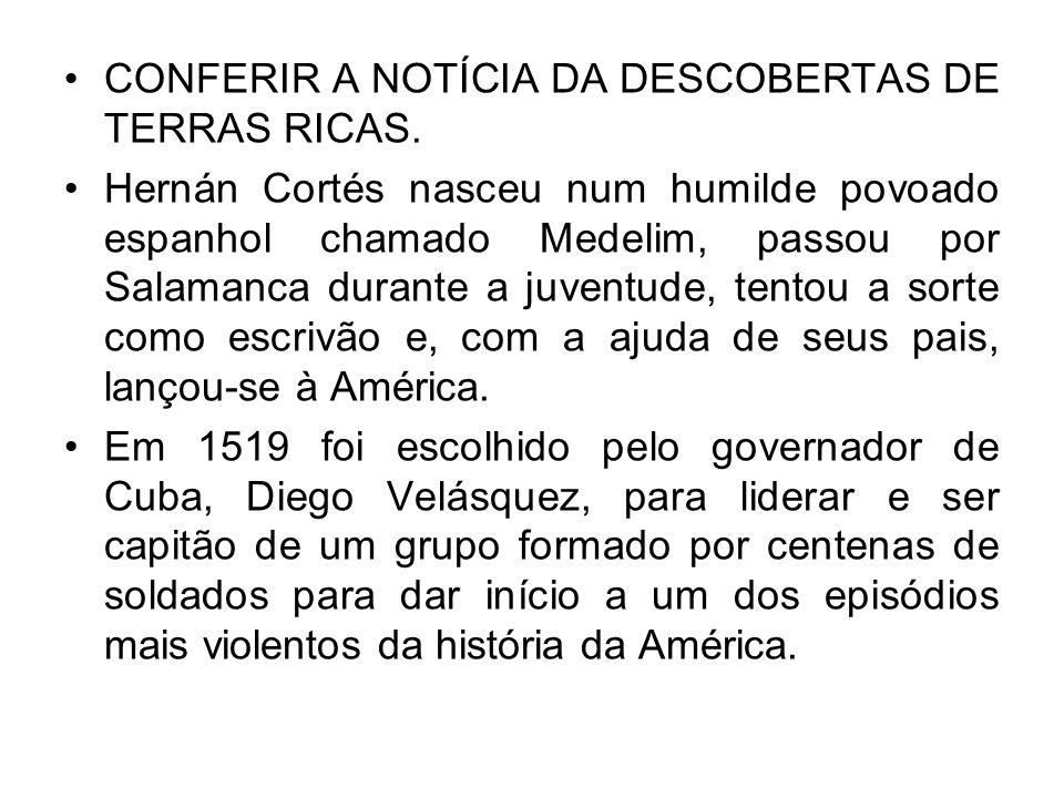 CONFERIR A NOTÍCIA DA DESCOBERTAS DE TERRAS RICAS.