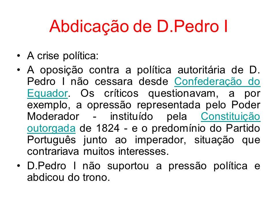 Abdicação de D.Pedro I A crise política: