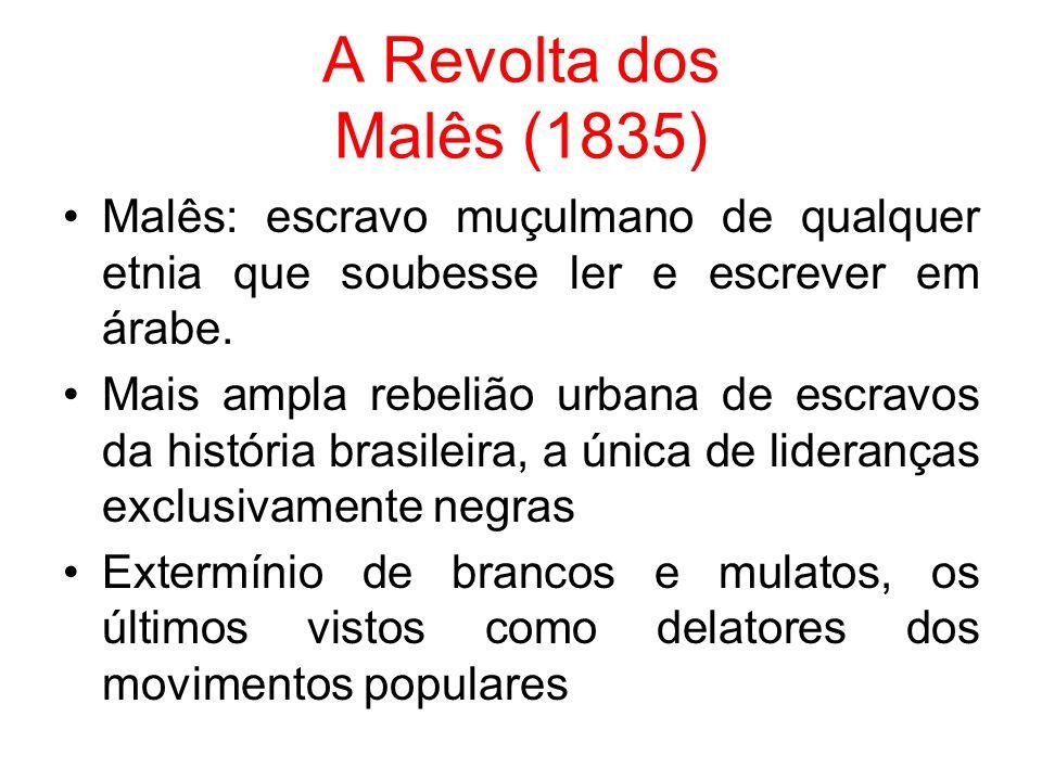 A Revolta dos Malês (1835) Malês: escravo muçulmano de qualquer etnia que soubesse ler e escrever em árabe.