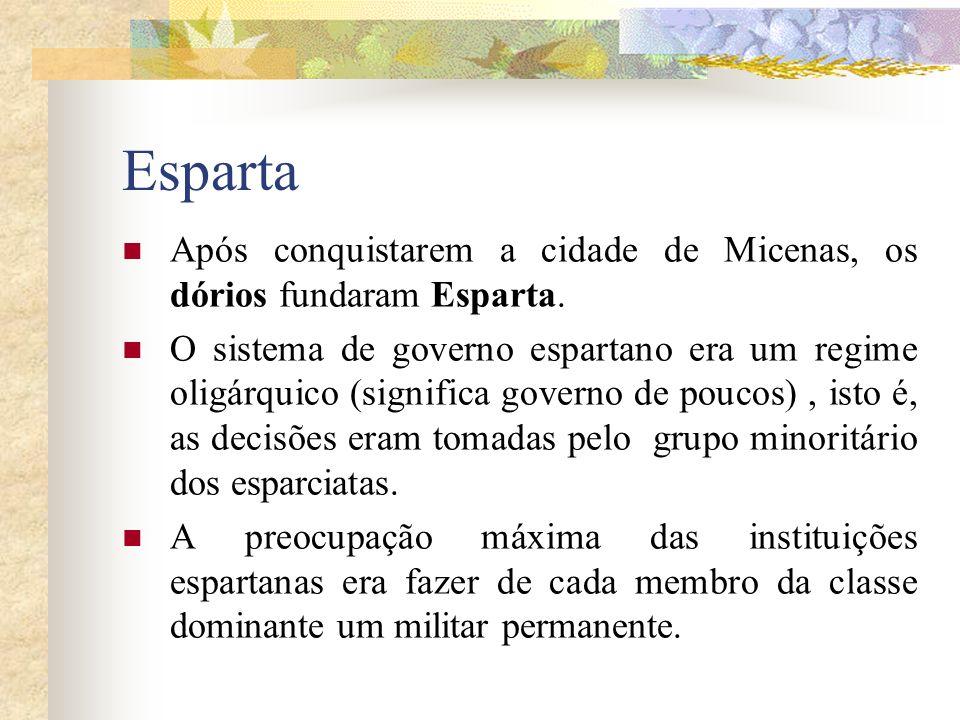 Esparta Após conquistarem a cidade de Micenas, os dórios fundaram Esparta.
