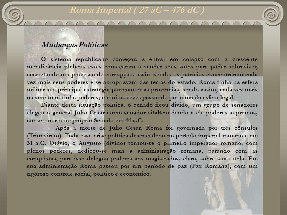 Roma Imperial ( 27 aC – 476 dC ) Mudanças Políticas