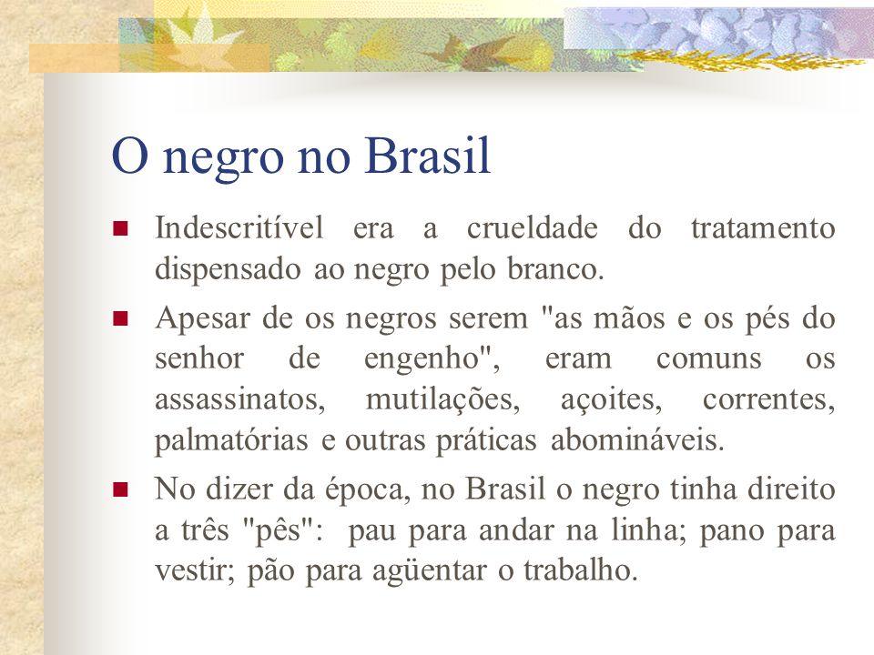 O negro no Brasil Indescritível era a crueldade do tratamento dispensado ao negro pelo branco.