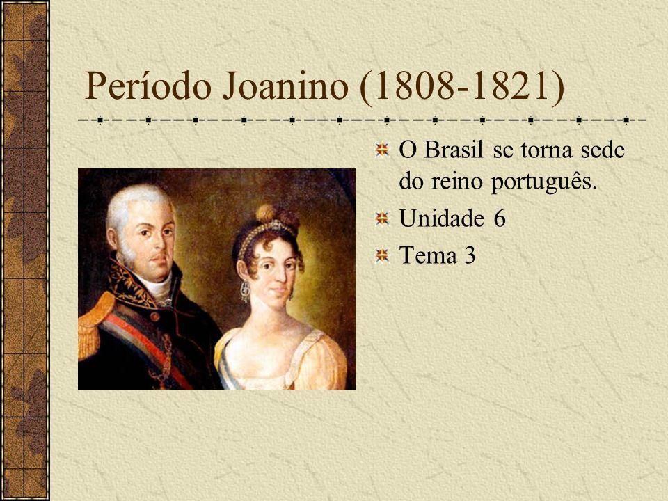 Período Joanino (1808-1821) O Brasil se torna sede do reino português.