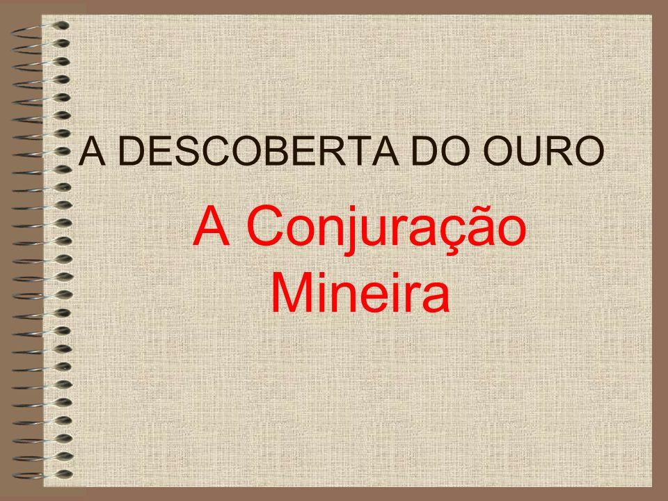 A DESCOBERTA DO OURO A Conjuração Mineira