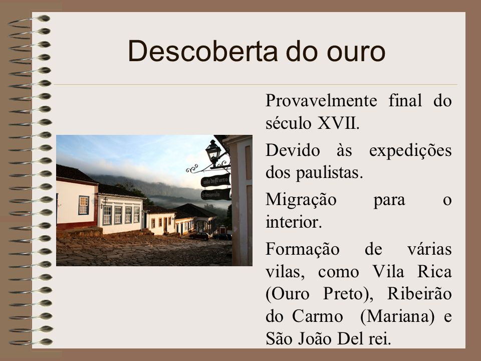 Descoberta do ouro Provavelmente final do século XVII.