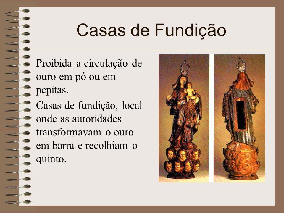 Casas de Fundição Proibida a circulação de ouro em pó ou em pepitas.