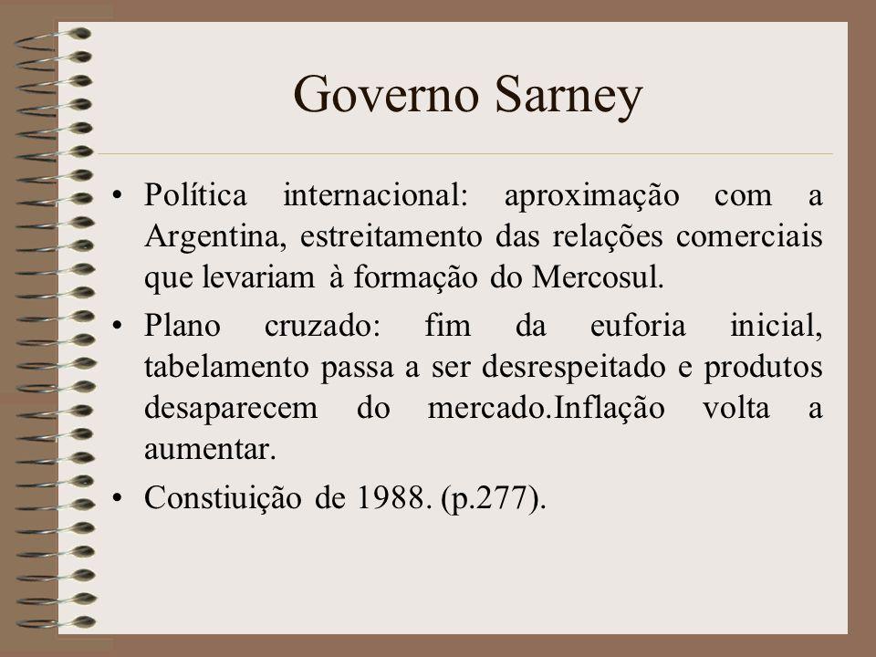 Governo Sarney Política internacional: aproximação com a Argentina, estreitamento das relações comerciais que levariam à formação do Mercosul.