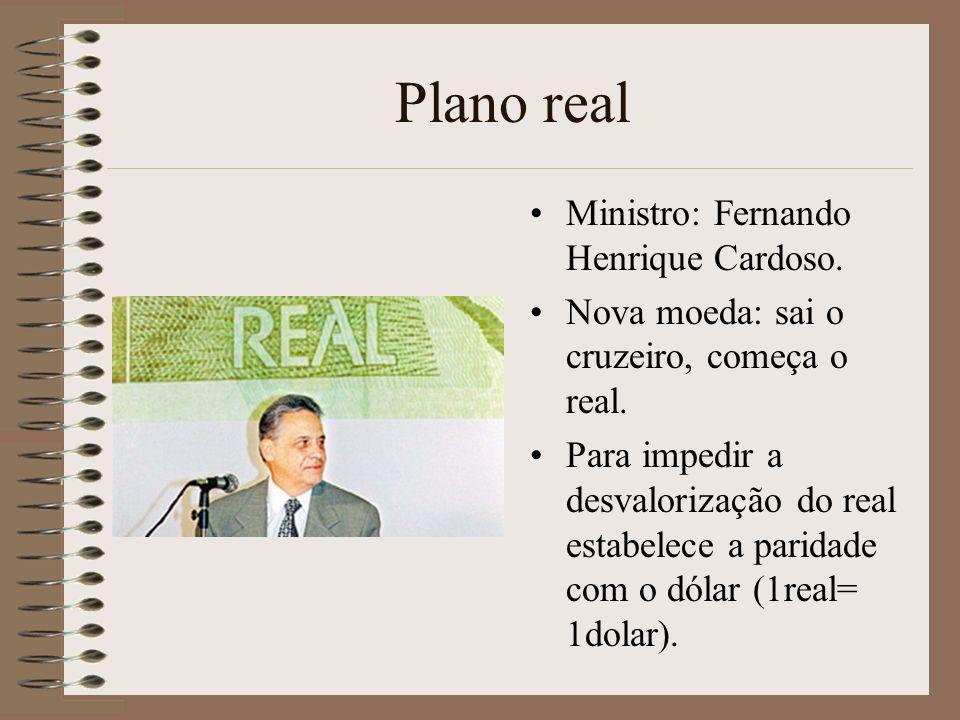 Plano real Ministro: Fernando Henrique Cardoso.