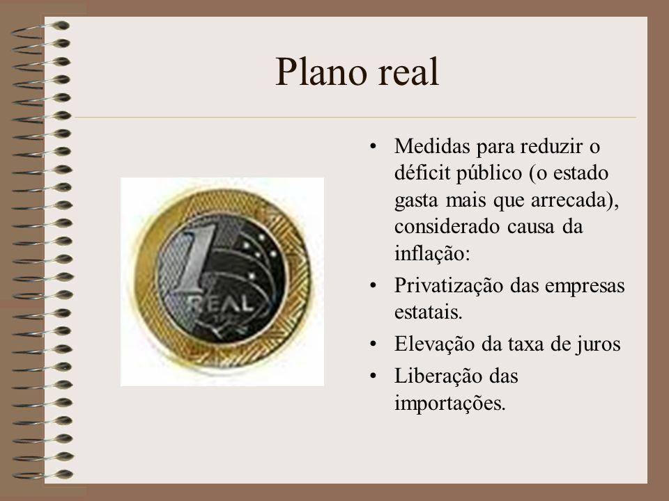 Plano real Medidas para reduzir o déficit público (o estado gasta mais que arrecada), considerado causa da inflação: