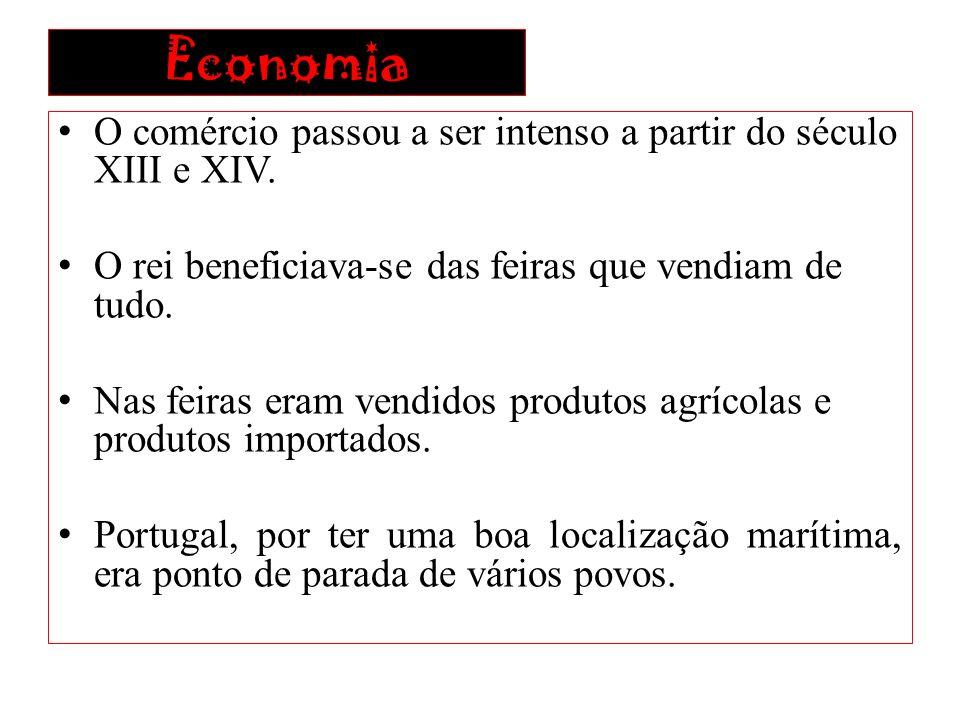 Economia O comércio passou a ser intenso a partir do século XIII e XIV. O rei beneficiava-se das feiras que vendiam de tudo.