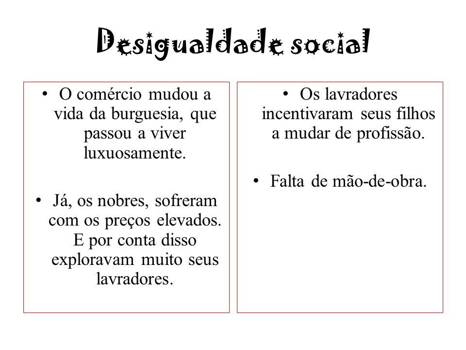 Desigualdade social O comércio mudou a vida da burguesia, que passou a viver luxuosamente.