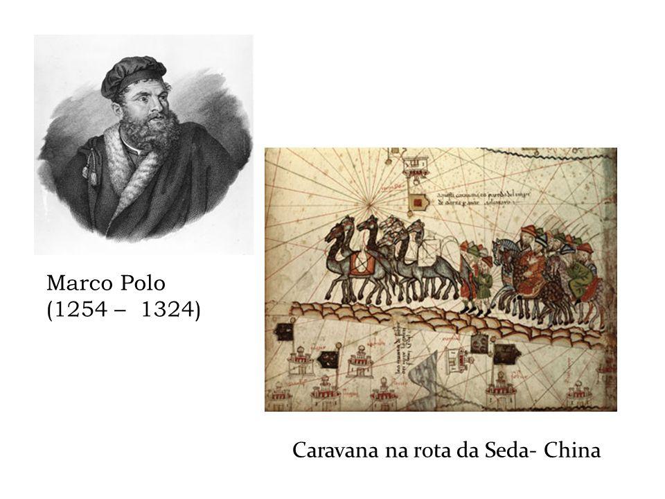 Marco Polo (1254 – 1324) Caravana na rota da Seda- China