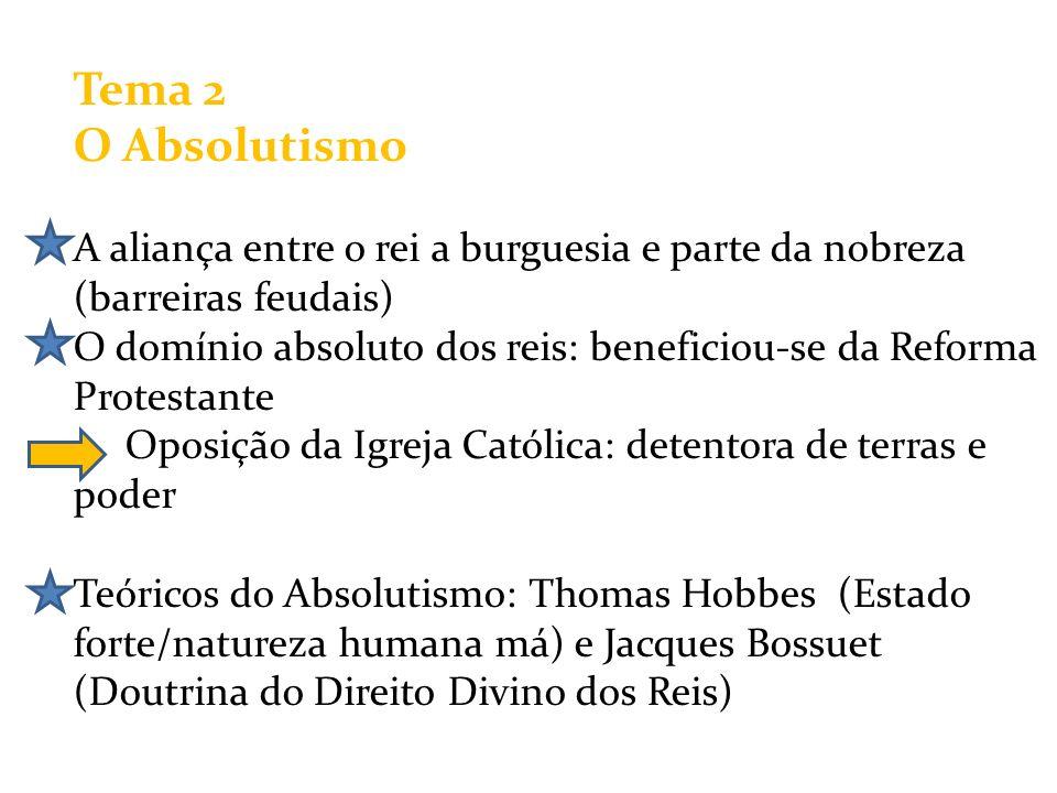 Tema 2 O Absolutismo. A aliança entre o rei a burguesia e parte da nobreza (barreiras feudais)